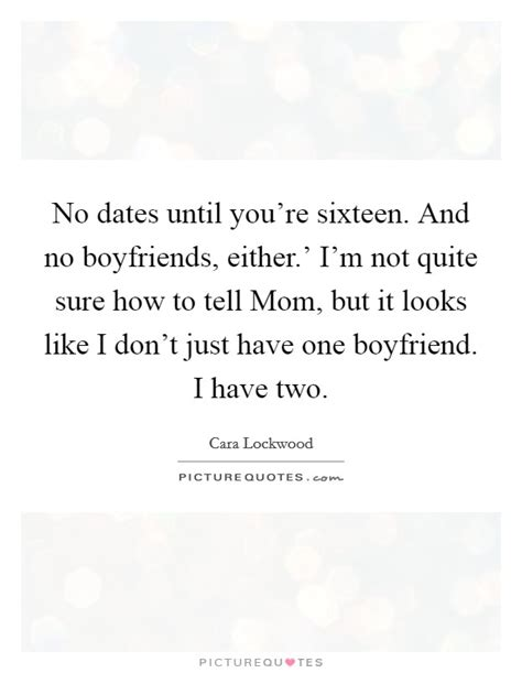 no date quotes no dates until you re sixteen and no boyfriends