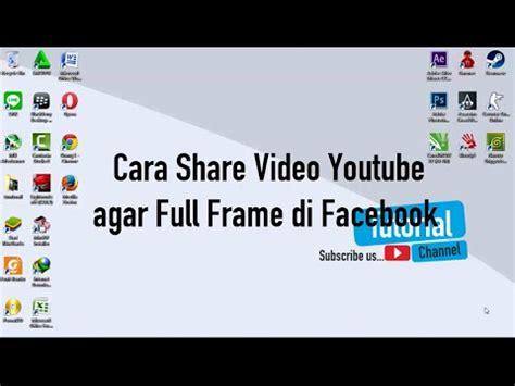 youtube tutorial facebook cara share video di youtube agar full frame di facebook