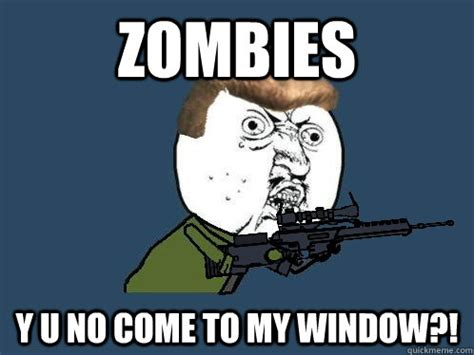 Yu No Meme - zombies y u no come to my window dempsey y u no guy