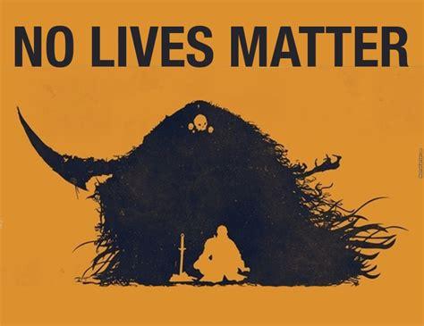 lives matter no lives matter by whatdoesitmeme meme center