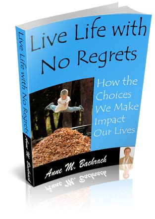 live with no regrets how the choices we make impact