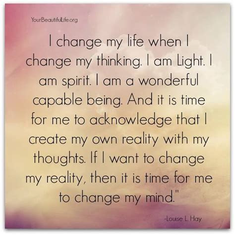 time to change my life quotes i change my life when i change my thinking i am light i