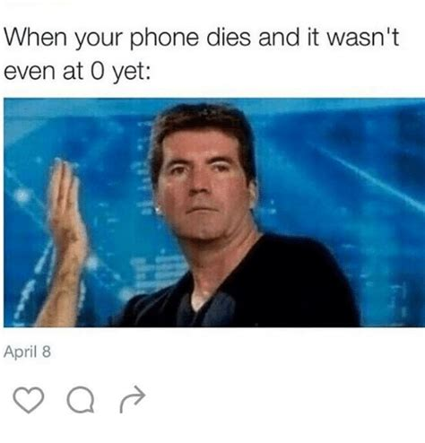 when your dies when your phone dies and it wasn t even at 0 yet april 8 meme on sizzle