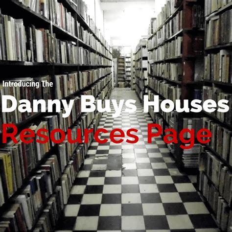 danny buys houses introducing the danny buys houses resources page danny buys houses blog