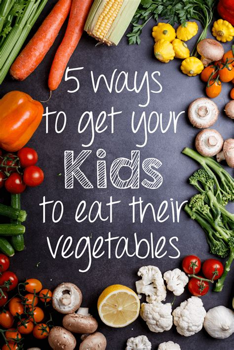2 vegetables to never eat 5 ways to get your to eat their vegetables simply