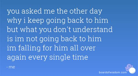 Heading Back To by You Asked Me The Other Day Why I Keep Going Back To Him