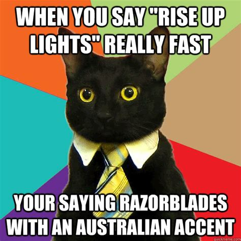 Accent Meme - when you say quot rise up lights quot really fast your saying