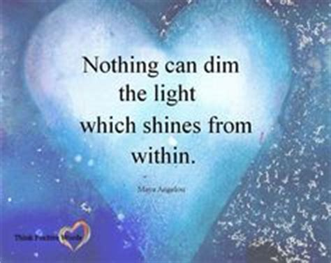 Nothing Can Dim The Light That Shines From Within by 1000 Images About Simply Kindness Positivity And On