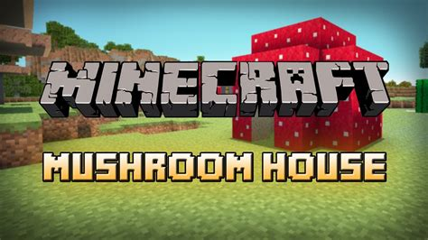 how to make a home how to make a mushroom house in minecraft youtube