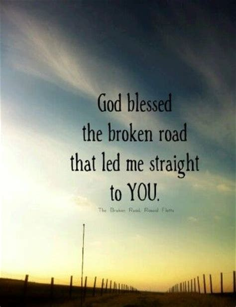 Wedding Quotes Road by God Bless The Broken Road That Led Me To You