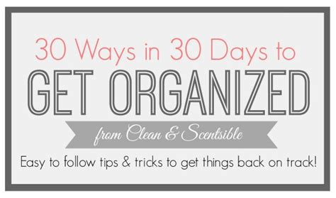 Get Organised by 30 Ways In 30 Days How To Get Organized Clean And