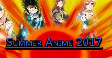 G Anime Summer 2017 by Summer Anime 2017 Coverage All Your Anime Are Belong To Us