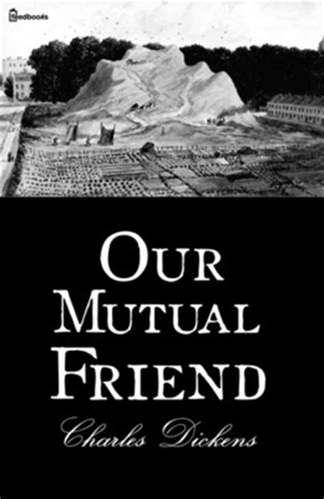 by charles dickens our mutual friend our mutual friend charles dickens feedbooks