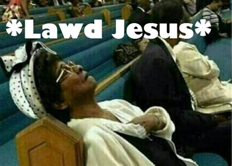 Lawd Jesus Meme - oh my sista testify when church testimony gets really real