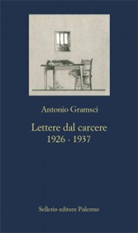 antonio gramsci lettere dal carcere lettere dal carcere 1926 1937 di antonio gramsci
