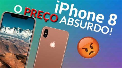 o iphone x iphone 8 veja o pre 199 o absurdo iphone x