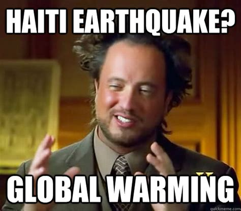 Haitian Memes - haiti earthquake global warming ancient aliens quickmeme