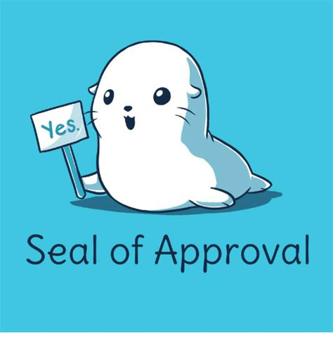 Seal Of Approval Meme - yes seal of approval seal meme on me me
