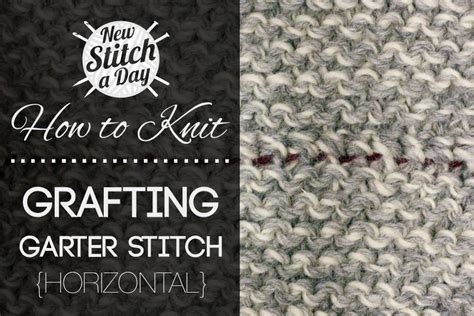 how to connect two knitted pieces how to knit how to graft garter stitch horizontally new