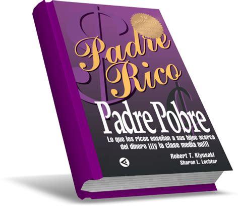libro padre rico padre pobre padre rico padre pobre lo que los ricos ense 241 an a sus
