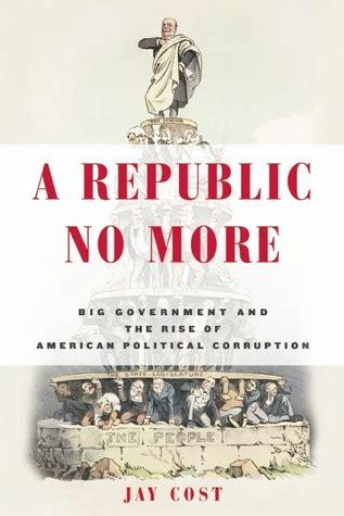trumpocracy the corruption of the american republic books a republic no more big government and the rise of