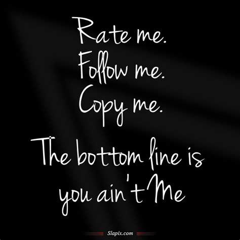 Dont Coppy Me rate me follow me copy me
