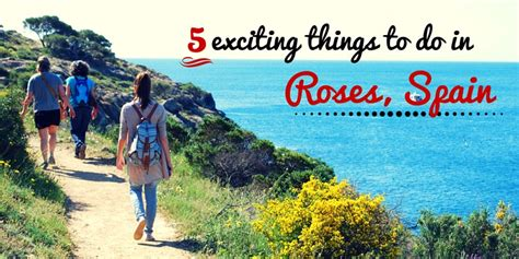 things to do on 5 exciting things to do in roses spain travelling buzz