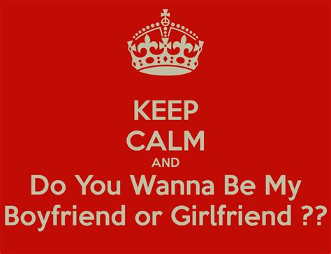 wanna be my keep calm and do you wanna be my boyfriend or