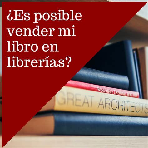 libro todo es posible en 191 es posible vender tu libro en librer 237 as