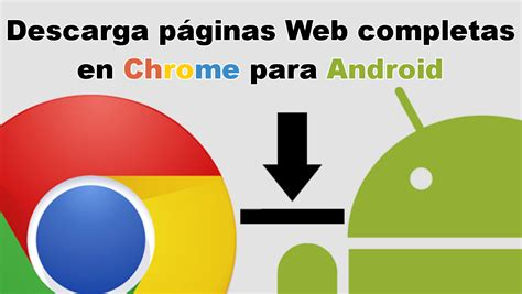 descargar imagenes web android como descargar p 225 ginas web completas con google chrome