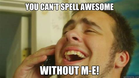 Spell Me Meme - you cant spell awesome without me conceited craig