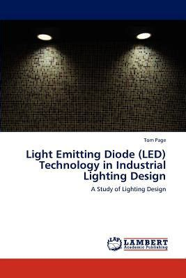 light emitting diodes book light emitting diode led technology in industrial lighting design by tom page paperback