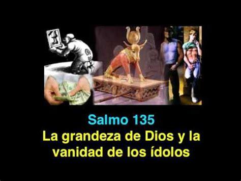 la vanidad no es de dios salmo 135 la grandeza de dios y la vanidad de los 237 dolos