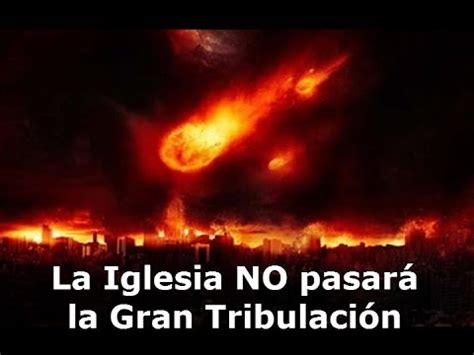 el rapto de la iglesia y la gran tribulacion pasara la iglesia por la gran tribulacion youtube