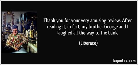 thank you for your reviews thank you for your very amusing review after reading it in fact my brother george and i