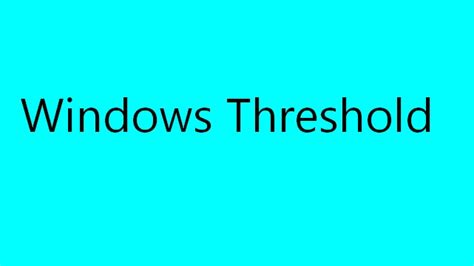 Windows Threshold Windows Threshold Is The Codename For The Next Major