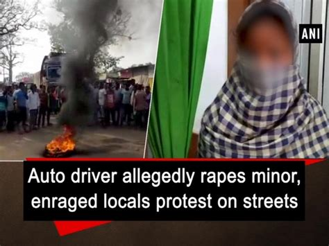 auto driver allegedly rapes minor enraged locals protest