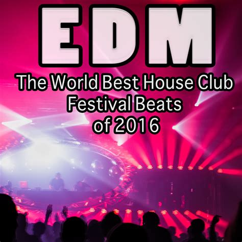best house music festivals in the world edm the world best house club festival beats of 2016 comprar mp3 todas las canciones