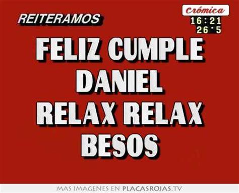imagenes de feliz cumpleaños daniel feliz cumple daniel relax relax besos placas rojas tv