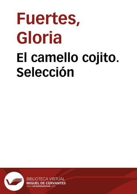 el camello cojito el camello cojito selecci 243 n gloria fuertes biblioteca virtual miguel de cervantes