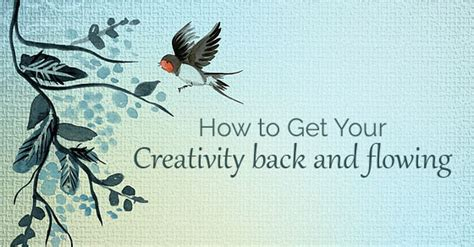 15 Tips On How To Get Your To You by How To Get Your Creativity Back And Flowing 15 Simple