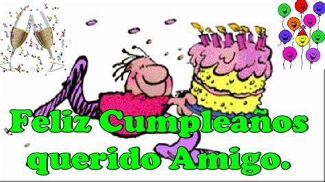 imagenes de feliz cumpleanos amigo querido feliz cumplea 241 os querido amigo youtube