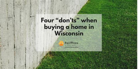 don t buy a house in 2017 four don ts when buying a home in wisconsin