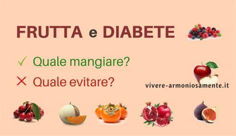 alimenti per i diabetici frutta per diabetici quale evitare e quale consumare