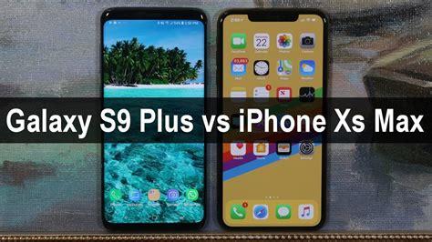 galaxy s9 plus vs iphone xs max comparison