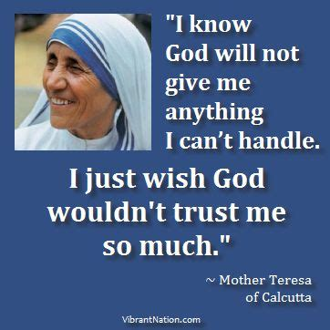 mother teresa encyclopedia of world biography best wisdom quotes god know god will not give me