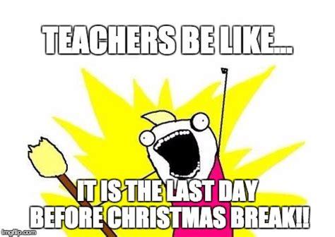 Christmas Break Meme - x all the y meme imgflip