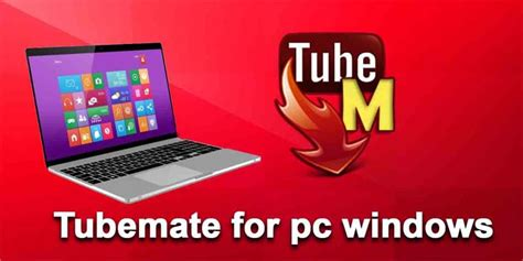 tubemate apk for pc how to tubemate for pc windows 10 7 8 8 1 xp 32 64 bit
