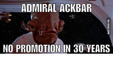 Admiral Ackbar Meme - admiral ackbar no promotion in 30 years admiral ackbar