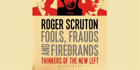 fools frauds and firebrands book review fools frauds and firebrands thinkers of the new left by roger scruton